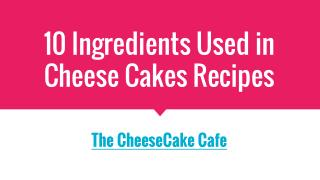10 Ingredients Used in Cheese Cakes Recipes