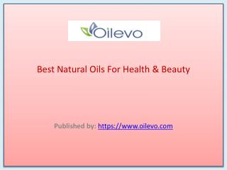 Best Natural Oils For Health Beauty