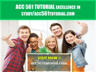 ACC 561 TUTORIAL excellence in study / acc561tutorial.com