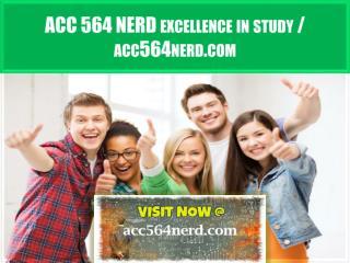 ACC 564 NERD excellence in study /acc564nerd.com