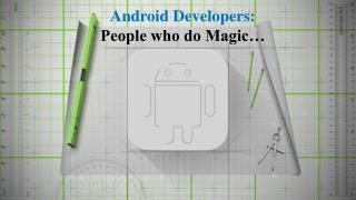 Android Developers: People Who do Magic