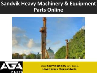 Global Sandvik Heavy Machinery Equipment Parts Dealer - AGA Parts