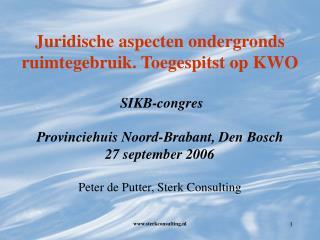 Juridische aspecten ondergronds ruimtegebruik. Toegespitst op KWO   SIKB-congres  Provinciehuis Noord-Brabant, Den Bosch