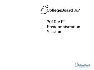 2010 AP  Preadministration Session