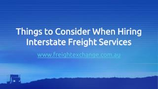 Things to Consider When Hiring Interstate Freight Services