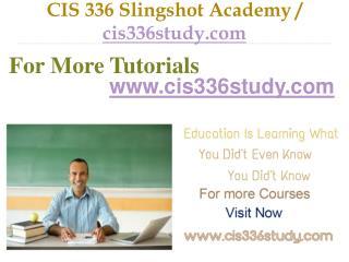 CIS 336 Slingshot Academy / cis336study.com