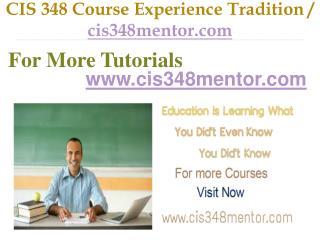 CIS 348 Course Experience Tradition / cis348mentor.com