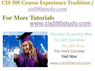 CIS 500 Course Experience Tradition / cis500study.com