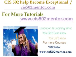 CIS 502 help Become Exceptional  / cis502mentor.com