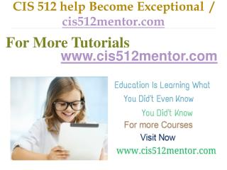 CIS 512  help Become Exceptional  / cis512mentor.com