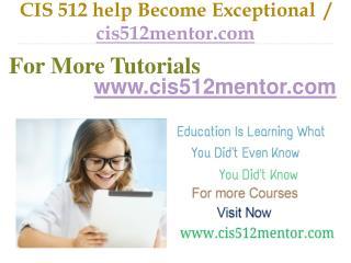 CIS 512  help Become Exceptional  / cis512mentor.com