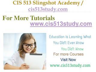 CIS 513  Slingshot Academy / cis513study.com