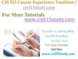 CIS 515 Course Experience Tradition / cis515study.com