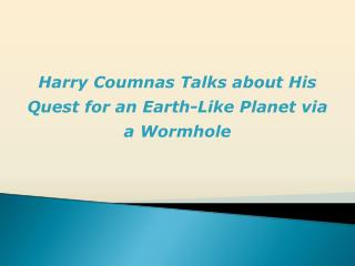 Harry Coumnas Talks about His Quest for an Earth-Like Planet via a Wormhole