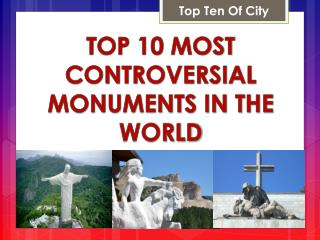 Top 10 Most Controversial Monuments in the World