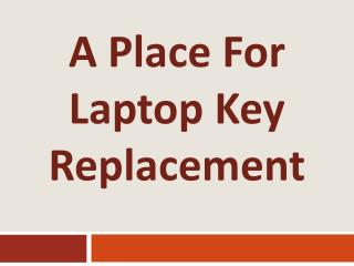 A Place for Laptop Key Replacement