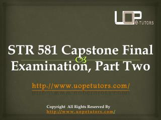 STR 581|STR 581 Capstone Final Examination, Part Two -UOP E Tutors