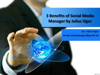 3 Benefits of Social Media Manager by Julius Ogor