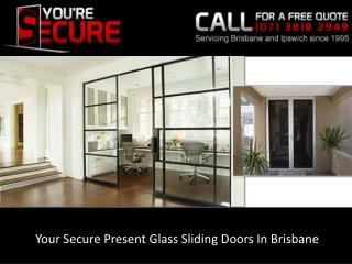 Your Secure Present Glass Sliding Doors In Brisbane