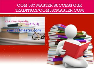 COM 537 MASTER Success Our Tradition/com537master.com