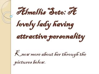Almellis Soto: A lovely lady having attractive personality