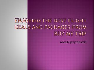 Enjoying the best flight deals and packages from Buy My Trip