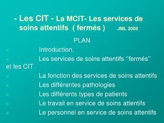- Les CIT - La MCIT- Les services de soins attentifs   ferm s  JML 2008