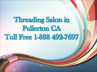 Threading Salon in Fullerton CA Toll Free 1-888 492-7697