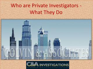 Who are Private Investigators - What They Do.pptx