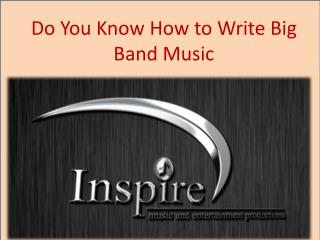 Do You Know How to Write Big Band Music