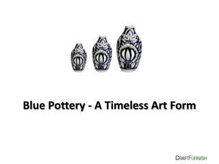 Blue Pottery - A Timeless Art Form