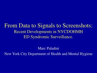 From Data to Signals to Screenshots:  Recent Developments in NYCDOHMH ED Syndromic Surveillance.