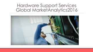 Hardware Support Services Global Marketing Analytics  2016 - Scope