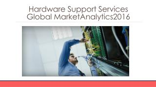 Hardware Support Services Global Marketing Analytics  2016 - Table Of Contents
