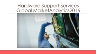 Hardware Support Services Global Marketing Analytics 2016