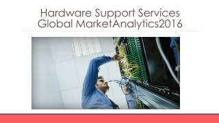 Hardware Support ServicesGlobal Marketing Analytics 2016 -Characteristics