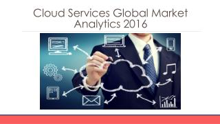 Cloud Services Global Market Analytics 2016-Segmentation