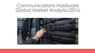 Communications Hardware Global Marketing Analytics   2016 -Segmentation