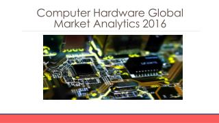 Computer Hardware Global Marketing Analytics   2016 - Characteristics