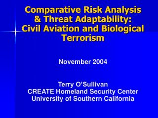 Comparative Risk Analysis   Threat Adaptability:  Civil Aviation and Biological Terrorism   November 2004   Terry O Sull