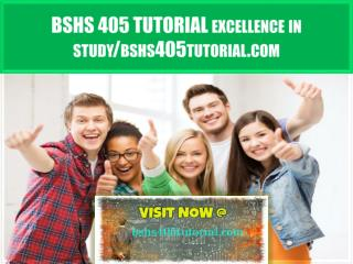 BSHS 405 TUTORIAL excellence in study /bshs405tutorial.com