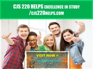CJS 220 HELPS excellence in study /cjs220helps.com