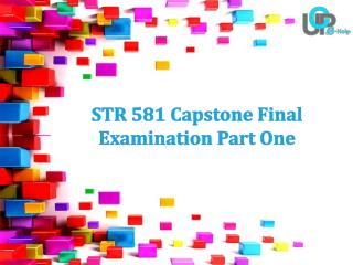 STR 581 Capstone Final Examination Part One Answers at UOP E Help