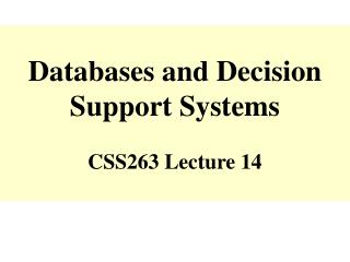 Databases and Decision Support Systems  CSS263 Lecture 14