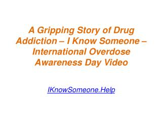 A Gripping Story of Drug Addiction – I Know Someone – International Overdose Awareness Day Video - IKnowSomeone.Help