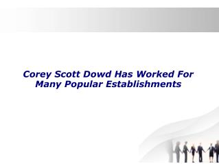 Corey Scott Dowd Has Worked For Many Popular Establishments
