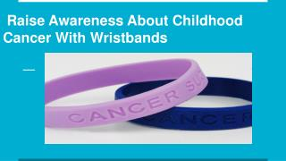Raise Awareness About Childhood Cancer with Wristbands