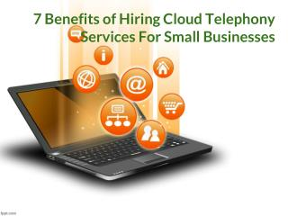 7 Benefits of Hiring Cloud Telephony Services For Small Businesses