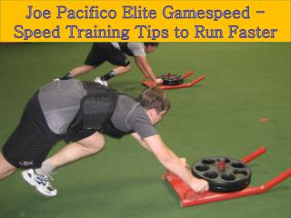 Joe Pacifico Elite Gamespeed - Speed Training Tips to Run Faster