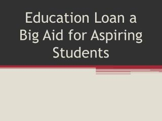 Education Loan a Big Aid For Aspiring Students